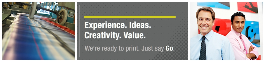Experience. Ideas. Creativity. Value. We're ready to print. Just say Go.